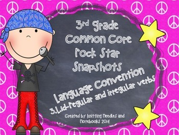 3rd Grade Rock Star Snapshots 3.L.1d: Regular and Irregular Verbs