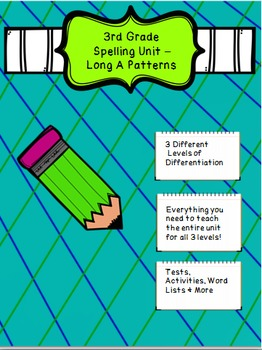 3rd Grade Spelling Unit Long A Patterns- 3 Different Level