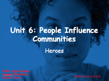 3rd Grade Texas SS People Influence Communities (Heroes) Unit 6