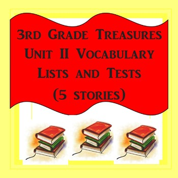 3rd Grade Treasures Unit II Vocabulary Lists and Tests (5 stories)