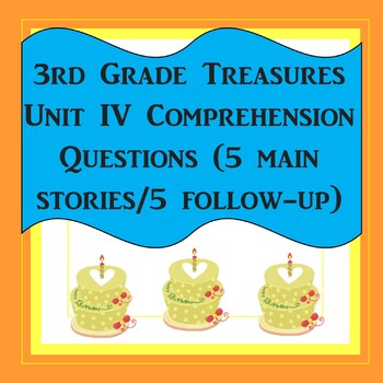 3rd Grade Treasures Unit IV Comprehension Questions (5 main stories/5 follow-up)
