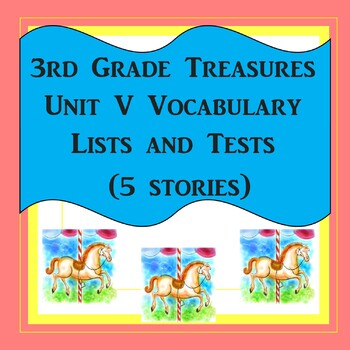 3rd Grade Treasures Unit V Vocabulary Lists and Tests (5 stories)