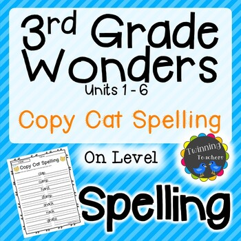 3rd Grade Wonders Spelling - Copy Cat - On Level Lists - UNITS 1-6