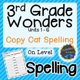 3rd Grade Wonders Spelling - Copy Cat - On Level Lists - UNITS 1-6