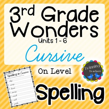 3rd Grade Wonders Spelling - Cursive - On Level Lists - UNITS 1-6