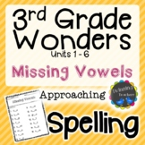 3rd Grade Wonders Spelling - Missing Vowels - Approaching Lists - UNITS 1-6