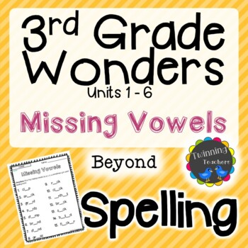 3rd Grade Wonders Spelling - Missing Vowels - Beyond Lists - UNITS 1-6