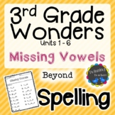3rd Grade Wonders Spelling - Missing Vowels - Beyond Lists - UNITS 1-6