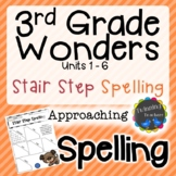 3rd Grade Wonders Spelling - Stair Step Spelling - Approaching Lists - UNITS 1-6