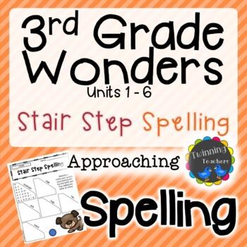 3rd Grade Wonders Spelling - Stair Step Spelling - Approaching Lists - UNITS 1-6