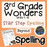 3rd Grade Wonders Spelling - Stair Step Spelling - Beyond Lists - UNITS 1-6