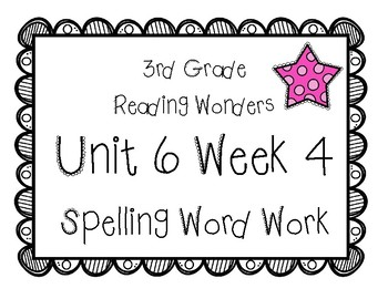 3rd Grade Wonders Spelling Unit 6 Week 4