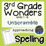 3rd Grade Wonders Spelling - Unscramble - Approaching Lists - UNITS 1-6