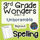 3rd Grade Wonders Spelling - Unscramble - Beyond Lists - UNITS 1-6