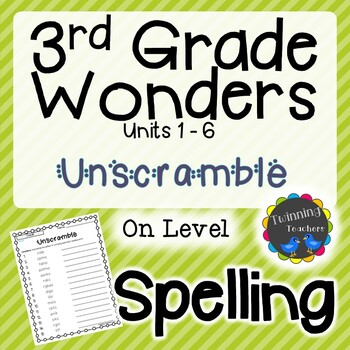 3rd Grade Wonders Spelling - Unscramble - On Level Lists - UNITS 1-6