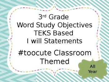 3rd Grade Word Study Objectives TEKS based. #toocute Classroom Themed