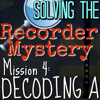 "4th Recorder Lesson - Solving the Recorder Mystery ""Decoding A"" VID/PPT/PDF"