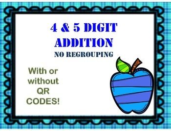4&5 Digit Addition Task Cards - NO Regrouping - W/ & W/O QR Codes