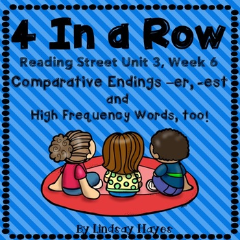 4 In a Row: Reading Street Skills Unit 3, Week 6 - Comparative Endings -er, -est