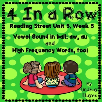 4 In a Row: Reading Street Skills Unit 5, Week 5 Vowel Sounds in ball: aw, au