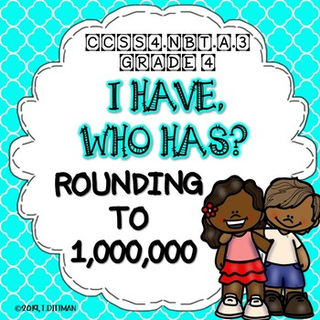 4.NBT.A.3 I Have, Who Has? Rounding to 1,000,000 Card Game