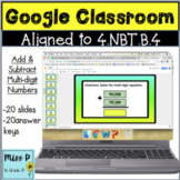 4.NBT.B4 Google Classroom Add and Subtract Multi-digit Numbers