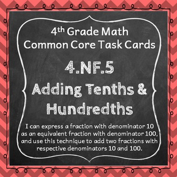 4.NF.5 Task Cards: Adding Fractions Task Cards 4.NF.5: Add Tenths & Hundredths