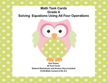 40 Math Task Cards- Solving  Equations Using All Four Operations Grade 6