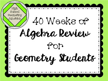 40 Weeks of Algebra Review for Geometry Students