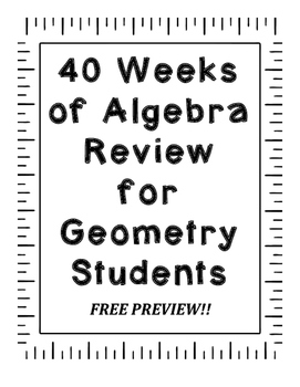 40 Weeks of Algebra Review for Geometry Students-- FREE PREVIEW