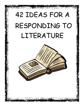 42 Ideas for Responding to Literature