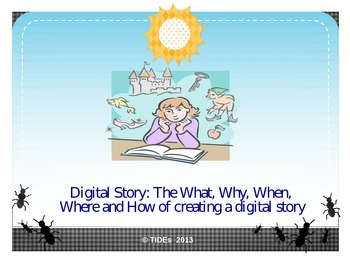 Digital Story: The what, why, where, when and how of creating a digital story