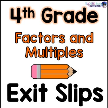 Factors and Multiples Math Exit Slips Assessments 4th Grad