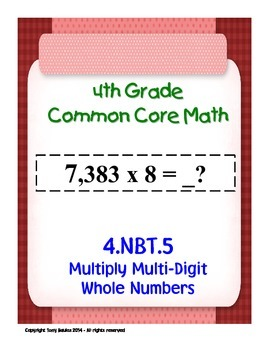 4th Grade Common Core Math - Multiply Multi-Digit Whole Numbers 4.NBT.5 PDF
