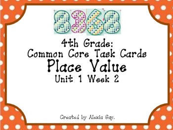 4th Grade Common Core Task Cards: Place Value Unit 1 Week 2