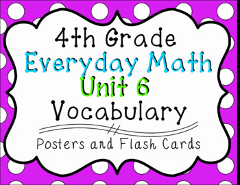 4th Grade Everyday Math Unit 6 Vocabulary Posters & Flash Cards