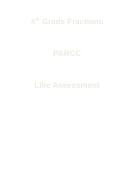 4th Grade Fractions (4NFA1, 4NFA2,4NFB4,4NFC5,4NFC6) PARCC Like Math Assessment