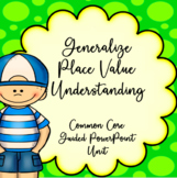 4th Grade Generalize Place Value, Guided PowerPoint Unit, Common Core