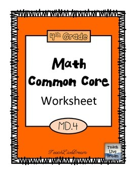 4th Grade Math Common Core Worksheet (4.MD.4) by TeachLiveDream ...