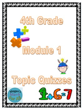 4th Grade Module 1 Quizzes for Topics A to F - Editable