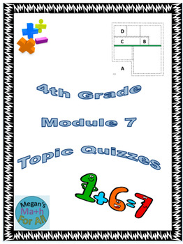 4th Grade Module 7 Quizzes for Topics A to D - Editable