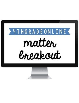4th Grade Online Matter BREAKOUT!