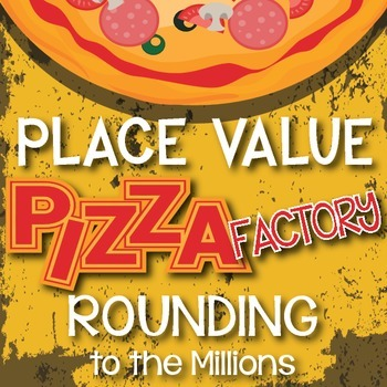 4th Grade PLACE VALUE Pizza Factory - ROUNDING to the millions