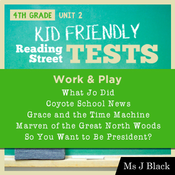 4th Grade Reading Street KID FRIENDLY TESTS, Unit 2: Work and Play
