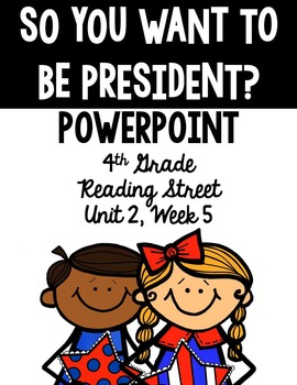 "4th Grade Reading Street ""So You Think You Want to Be President?"" PowerPoint"