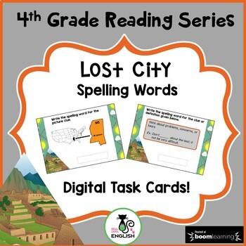 4th Grade Reading Street Spelling - Lost City - Boom Cards