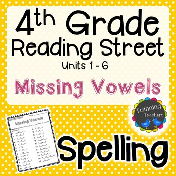 4th Grade Reading Street Spelling - Missing Vowels UNITS 1-6