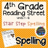 4th Grade Reading Street Spelling - Stair Step Spelling UNITS 1-6
