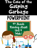 """4th Grade Reading Street """"The Case of the Gasping Garbage"""" Powerpoint"""
