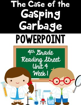 "4th Grade Reading Street ""The Case of the Gasping Garbage"" Powerpoint"